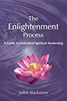 Enlightenment Process: A Guide to Embodied Spiritual Awakening