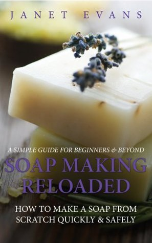 Soap-Making-Reloaded-How-To-Make-A-Soap-From-Scratch-Quickly-Safely-A-Simple-Guide-For-Beginners-Beyond