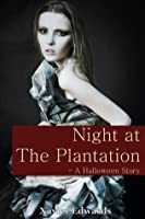 Night at The Plantation - A Halloween Story