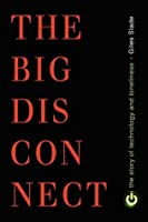 Big Disconnect: The Story of Technology and Loneliness (Contemporary Issues)