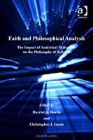 Faith and Philosophical Analysis: The Impact of Analytical Philosophy on the Philosophy of Religion (Heythrop Studies in Contemporary Philosophy, Religion and Theology)