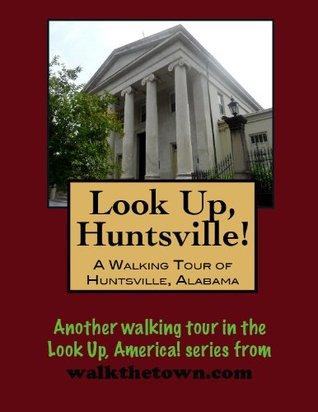 A Walking Tour of Huntsville, Alabama (Look Up, America!)