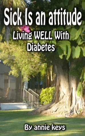 SICK IS AN ATTITUDE, Living WELL With Diabetes Annie Keys