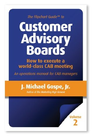 The Flipchart Guide to Customer Advisory Boards, Volume 2: How to execute a world-class CAB meeting