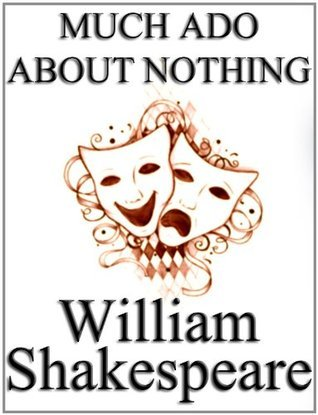 Much Ado About Nothing by William Shakespeare, unaltered text / play / script (non-illustrated).