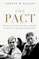 The Pact : Bill Clinton, Newt Gingrich, and the Rivalry that Defined a Generation
