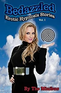 Bedazzled, Vol I: Erotic Hypnosis Stories (Bedazzled: Erotic Hypnosis Stories)