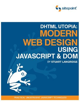 DHTML Utopia Modern Web Design Using JavaScript & DOM by Stuart Langridge