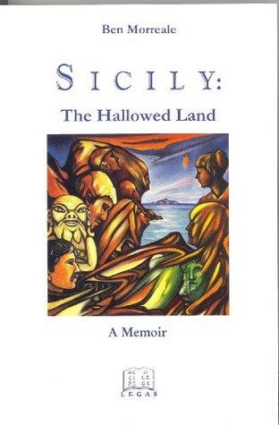 Sicily: The Hallowed Land, A Memoir