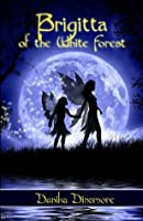 Brigitta of the White Forest (Faerie Tales from the White Forest Book One)