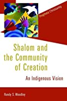 Shalom and the Community of Creation: An Indigenous Vision (Prophetic Christianity)