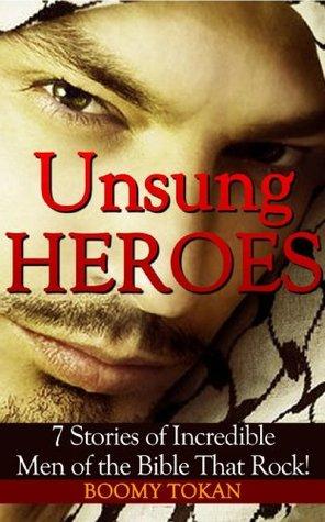 Unsung heroes: 7 Stories Of Amazing Men Of The Bible That Rock; Book (Valiant men)
