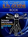 The Complete E.D. Guidebook: The Essential Guide to Overcome Erectile Dysfunction and Enjoy Great Sex (E.D. Guide Book)
