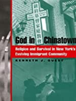 God in Chinatown: Religion and Survival in New York's Evolving Immigrant Community (Religion, Race, and Ethnicity)
