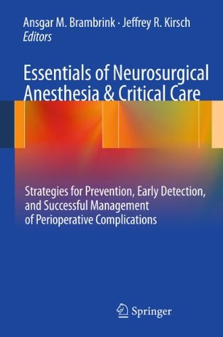 Essentials of Neurosurgical Anesthesia & Critical Care: Strategies for Prevention, Early Detection, and Successful Management of Perioperative Complications (Lecture notes in medical informatics)
