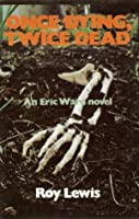 Once Dying, Twice Dead (Eric Ward)