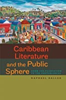 Caribbean Literature and the Public Sphere: From the Plantation to the Postcolonial (New World Studies)