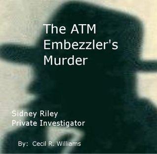 The ATM Embezzeler's Murder (Sidney Riley, Private Investigator)