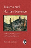 Trauma and Human Existence: Autobiographical, Psychoanalytic, and Philosophical Reflections: 23 (Psychoanalytic Inquiry Book Series)