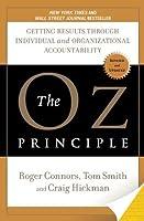 The Oz Principle: Getting Results Through Individual & Organizational Accountability