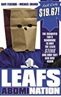 Leafs Abomi Nation: The Dismayed Fan's Handbook To Why The Leafs Stink And How They Can Rise Again