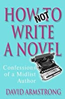 How Not to Write a Novel: Confessions of a Midlist Author