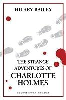 The Strange Adventures of Charlotte Holmes (Bloomsbury Reader)