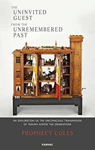 The Uninvited Guest from the Unremembered Past: An Exploration of the Unconscious Transmission of Trauma Across the Generations