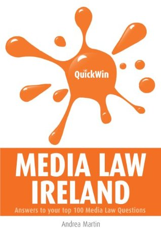 Quick Win Media Law Ireland: Answers to your top 100 Media Law questions