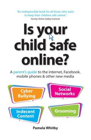 Is your child safe online?: A parent's guide to the internet, Facebook, mobile phones & other new media