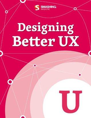 Designing Better UX (Smashing eBooks)
