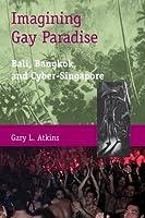 Imagining Gay Paradise: Bali, Bangkok, and Cyber-Singapore