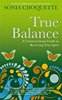 True Balance: A Common Sense Guide to Renewing Your Spirit