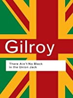 There Ain't No Black in the Union Jack (Routledge Classics)