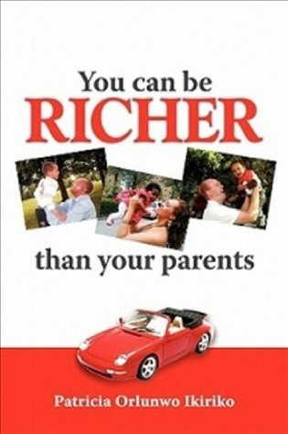 You Can Be Richer Than Your Parents Patricia Orlunwo Ikiriko