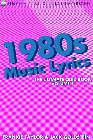 1980s Music Lyrics: The Ultimate Quiz Book - Volume 1 (The Lyrics Quiz)