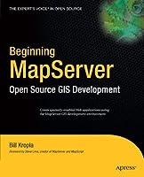 Beginning MapServer: Open Source GIS Development (Expert's Voice in Open Source)