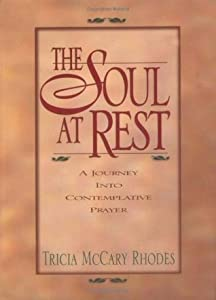Soul at Rest, The: A Journey into Contemplative Prayer: a Journey into Contemplative Prayer
