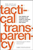 Tactical Transparency: How Leaders Can Leverage Social Media to Maximize Value and Build their Brand (J-B International Association of Business Communicators)