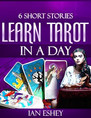 6 Short Stories:  Learn Tarot in a Day