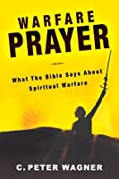 Warfare Prayer: What the Bible Says about Spiritual Warfare