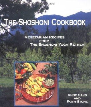 The Shohoni Cookbook  Vegetarian Recipes from the Shoshoni Yoga Spa