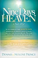 Nine Days in Heaven, A True Story: In the Summer of 1848, Marietta Davis Experienced an Amazing Vision of Heaven and Hell that Changed Her Life. Her Vivid ... Touched All who Heard It. This Is Her Story.