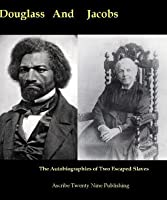 Douglass and Jacobs: The Autobiographies Of Two Escaped Slaves