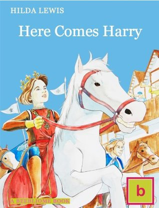 Here Comes Harry (Hilda Lewis: British Historical Fiction for Teens)