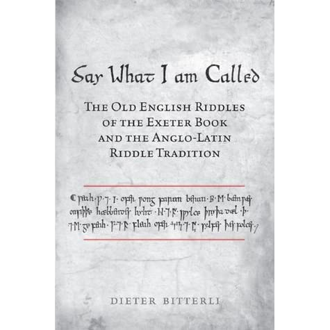 Say What I Am Called: The Old English Riddles of the Exeter