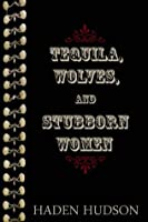 Tequila, Wolves, and Stubborn Women