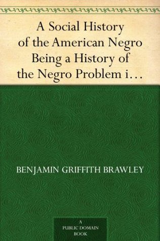 A   Social History of the American Negro - Being a History of the Negro Problem in the United States Including a History and Study of the Republic of