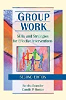 Group Work: Skills and Strategies for Effective Interventions, Second Edition (Haworth Social Work Practice,)