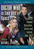 Doctor Who in Time and Space: Essays on Themes, Characters, History and Fandom, 1963-2012: 39 (Critical Explorations in Science Fiction and Fantasy)